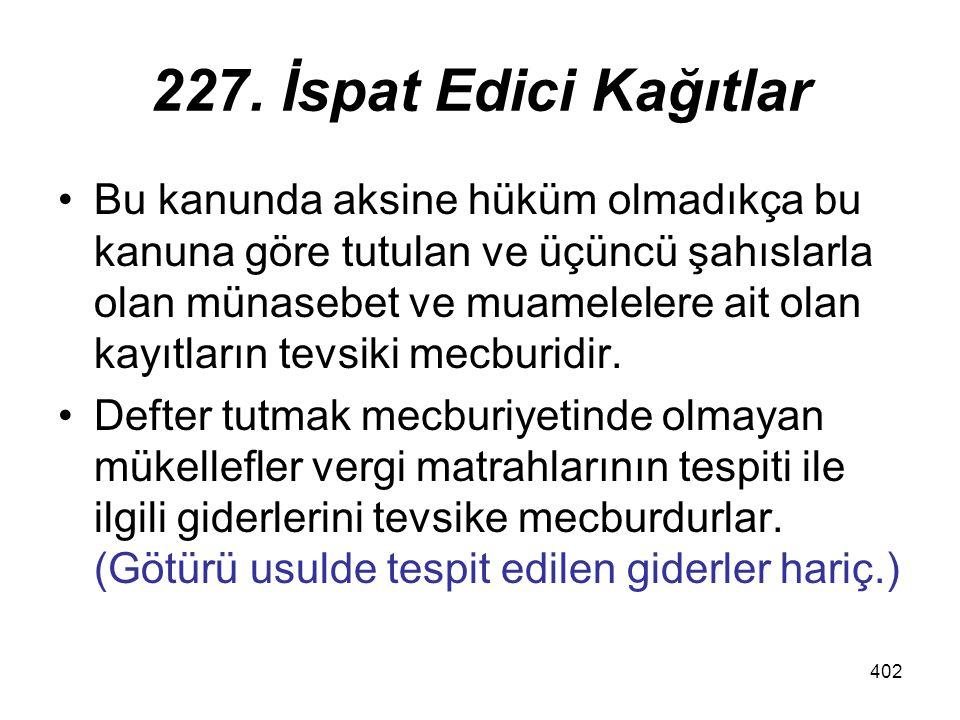 402 227. İspat Edici Kağıtlar Bu kanunda aksine hüküm olmadıkça bu kanuna göre tutulan ve üçüncü şahıslarla olan münasebet ve muamelelere ait olan kay