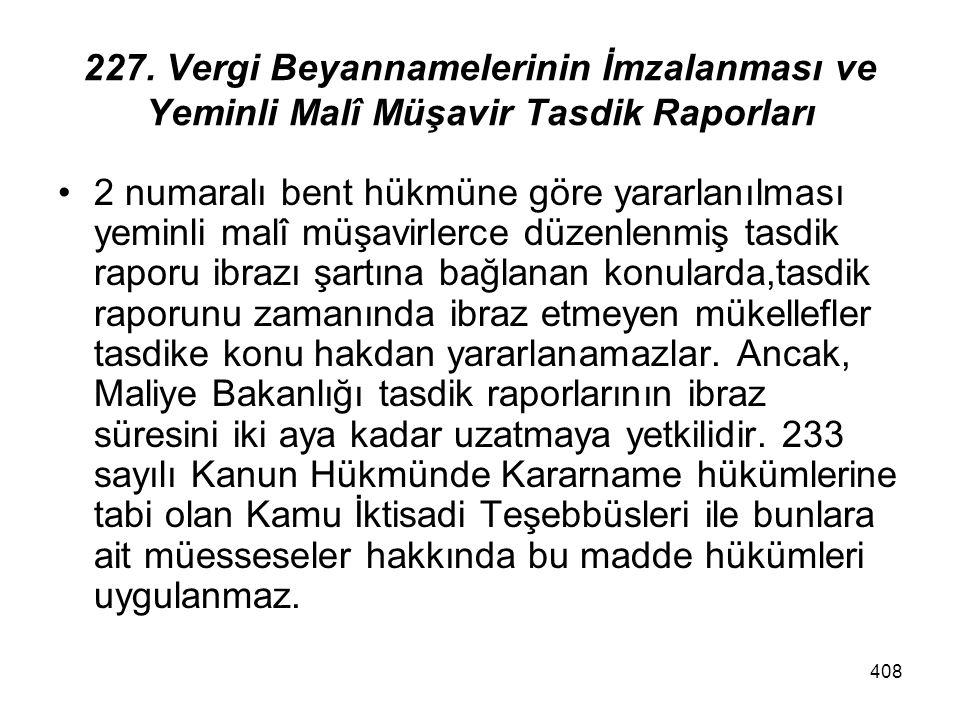 408 227. Vergi Beyannamelerinin İmzalanması ve Yeminli Malî Müşavir Tasdik Raporları 2 numaralı bent hükmüne göre yararlanılması yeminli malî müşavirl