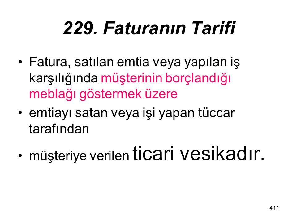 411 229. Faturanın Tarifi Fatura, satılan emtia veya yapılan iş karşılığında müşterinin borçlandığı meblağı göstermek üzere emtiayı satan veya işi yap