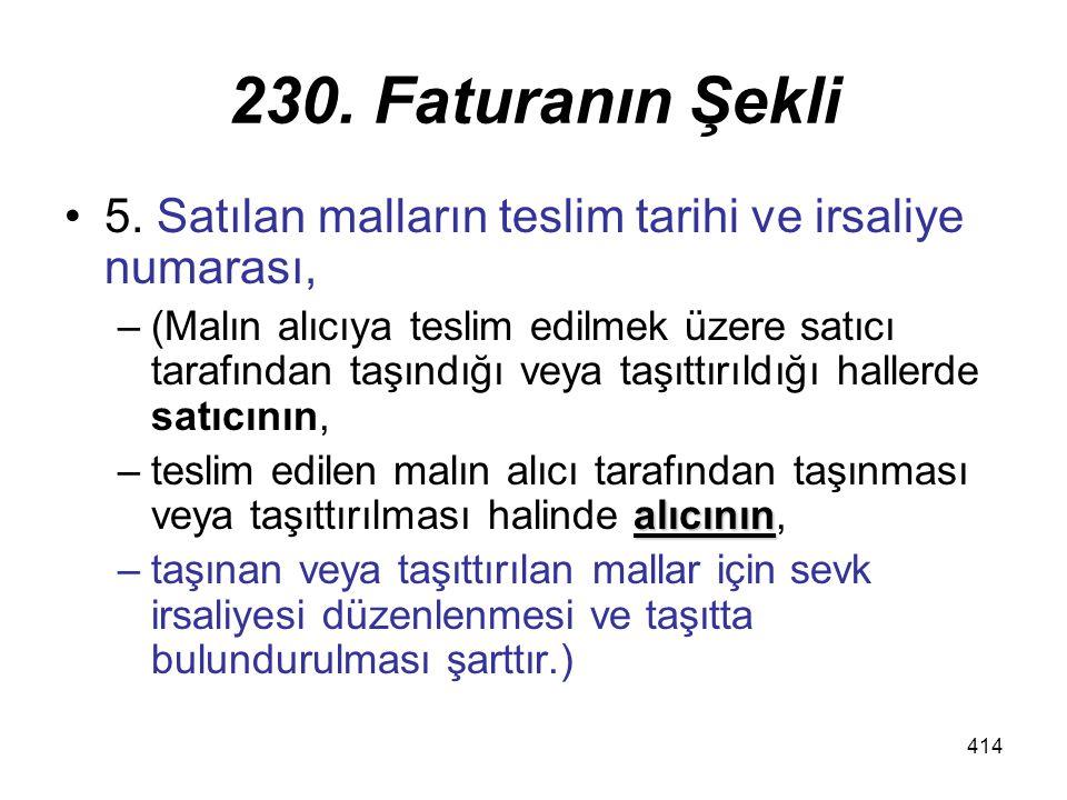 414 230. Faturanın Şekli 5. Satılan malların teslim tarihi ve irsaliye numarası, –(Malın alıcıya teslim edilmek üzere satıcı tarafından taşındığı veya