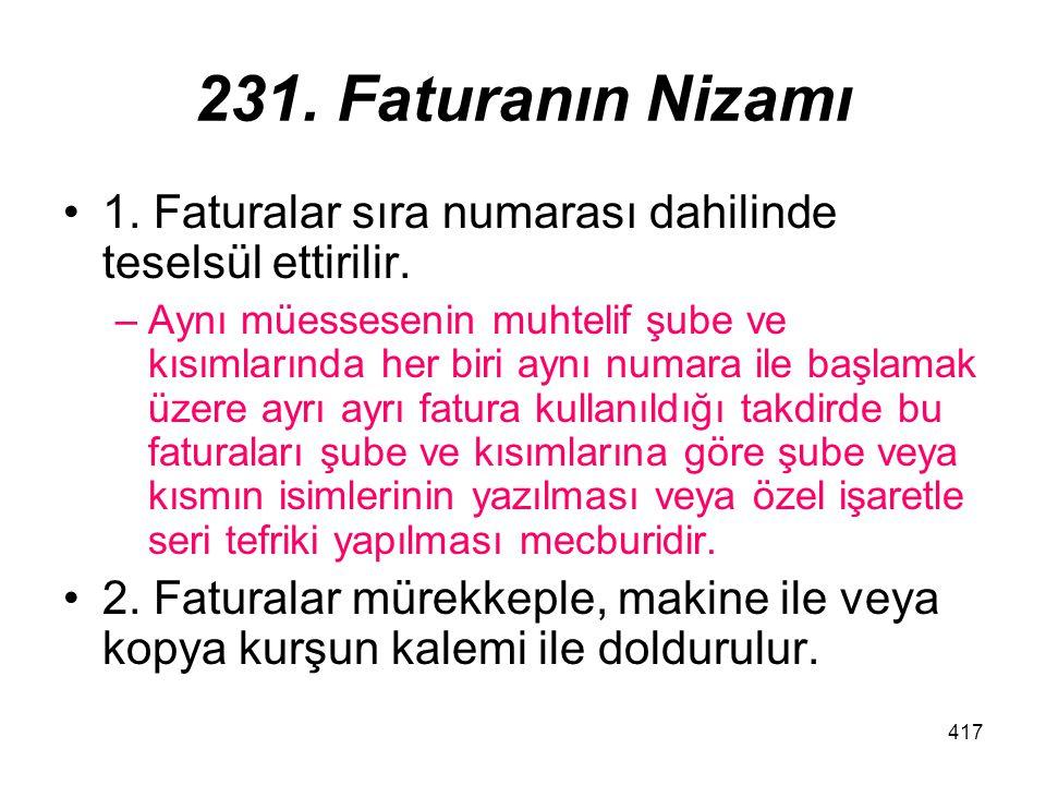 417 231.Faturanın Nizamı 1. Faturalar sıra numarası dahilinde teselsül ettirilir.