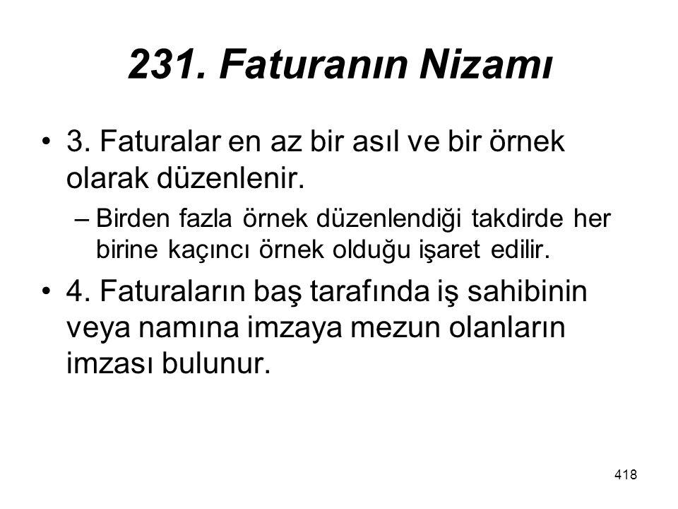 418 231.Faturanın Nizamı 3. Faturalar en az bir asıl ve bir örnek olarak düzenlenir.