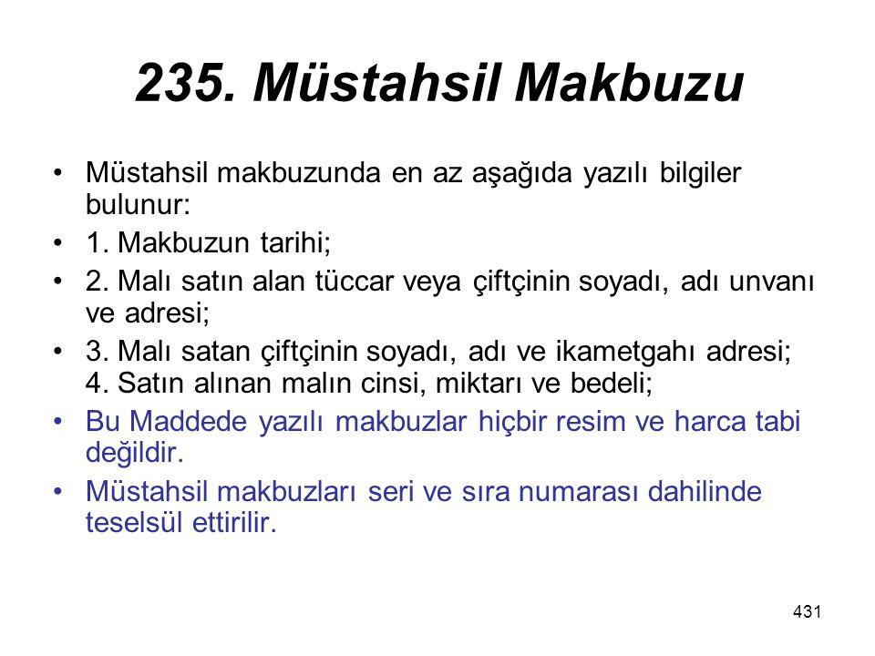 431 235.Müstahsil Makbuzu Müstahsil makbuzunda en az aşağıda yazılı bilgiler bulunur: 1.