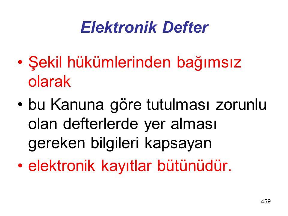 459 Elektronik Defter Şekil hükümlerinden bağımsız olarak bu Kanuna göre tutulması zorunlu olan defterlerde yer alması gereken bilgileri kapsayan elektronik kayıtlar bütünüdür.