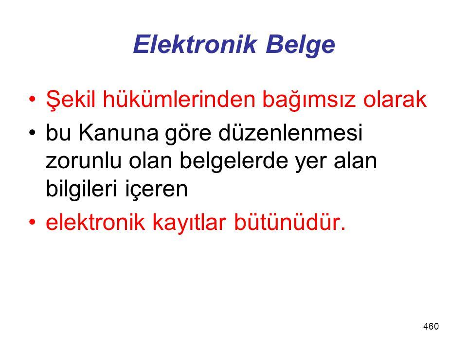 460 Elektronik Belge Şekil hükümlerinden bağımsız olarak bu Kanuna göre düzenlenmesi zorunlu olan belgelerde yer alan bilgileri içeren elektronik kayıtlar bütünüdür.