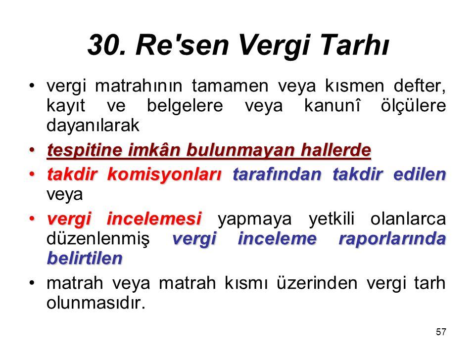 57 30. Re'sen Vergi Tarhı vergi matrahının tamamen veya kısmen defter, kayıt ve belgelere veya kanunî ölçülere dayanılarak tespitine imkân bulunmayan