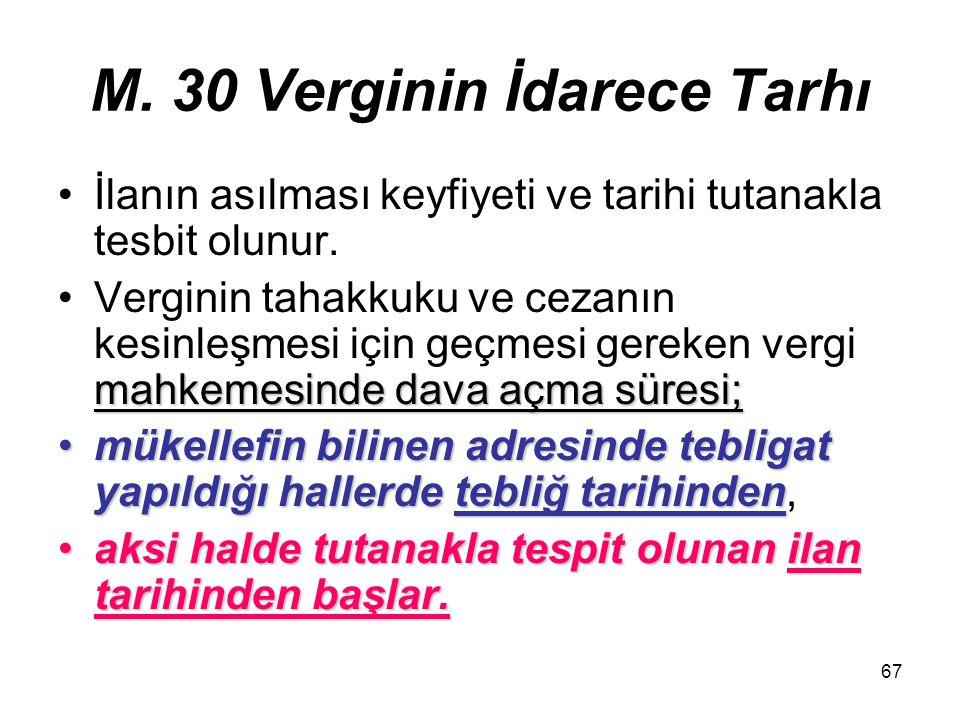 67 M. 30 Verginin İdarece Tarhı İlanın asılması keyfiyeti ve tarihi tutanakla tesbit olunur. mahkemesinde dava açma süresi;Verginin tahakkuku ve cezan