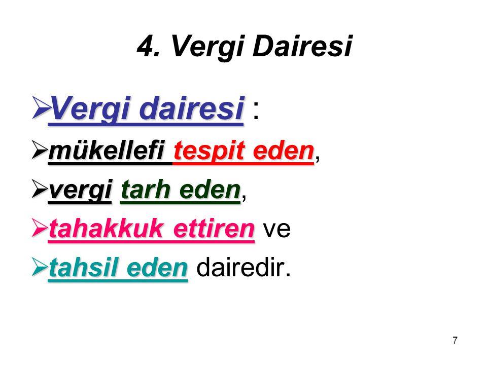 7 4. Vergi Dairesi  Vergi dairesi  Vergi dairesi :  mükellefi tespit eden  mükellefi tespit eden,  vergitarh eden  vergi tarh eden,  tahakkuk e