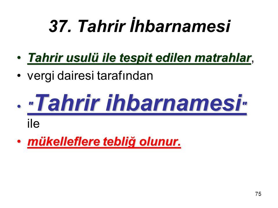 75 37. Tahrir İhbarnamesi Tahrir usulü ile tespit edilen matrahlarTahrir usulü ile tespit edilen matrahlar, vergi dairesi tarafından