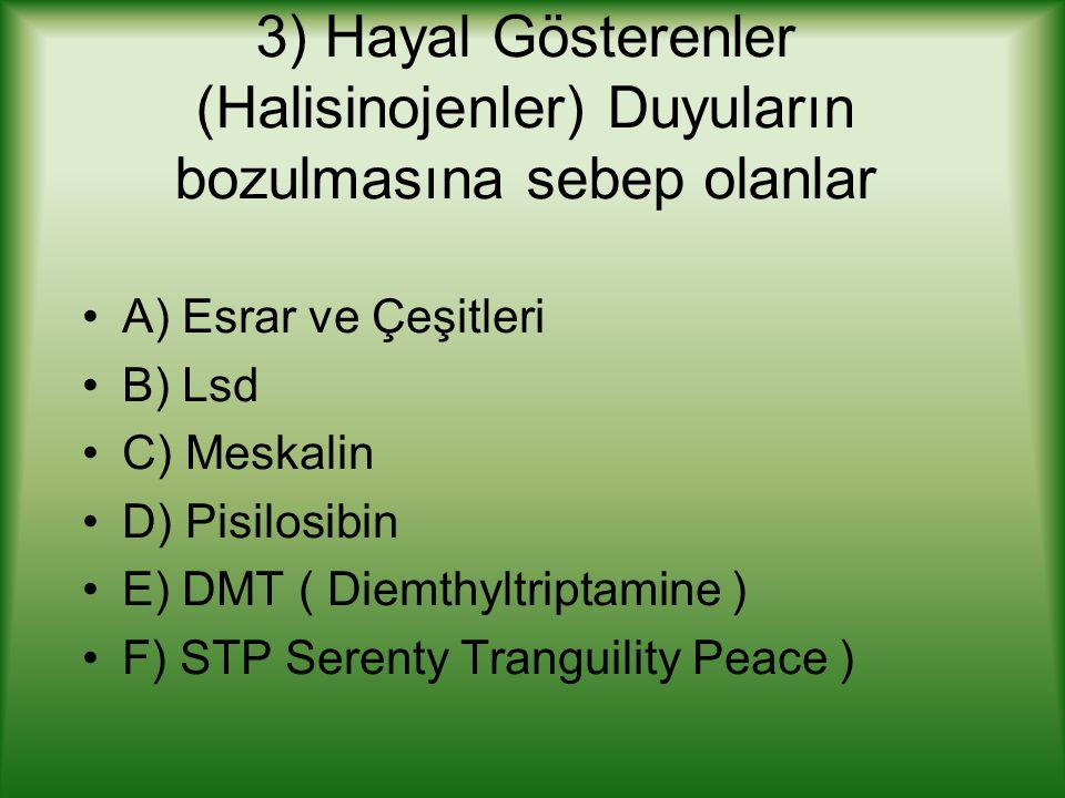 3) Hayal Gösterenler (Halisinojenler) Duyuların bozulmasına sebep olanlar A) Esrar ve Çeşitleri B) Lsd C) Meskalin D) Pisilosibin E) DMT ( Diemthyltri