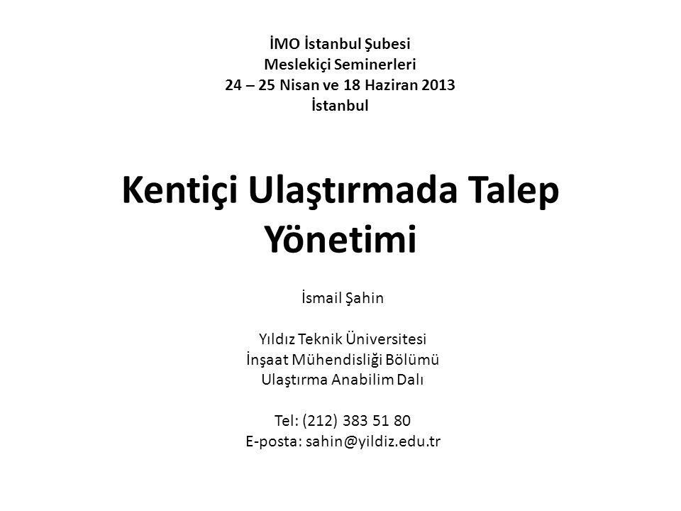 Kentiçi Ulaştırmada Talep Yönetimi İsmail Şahin Yıldız Teknik Üniversitesi İnşaat Mühendisliği Bölümü Ulaştırma Anabilim Dalı Tel: (212) 383 51 80 E-p