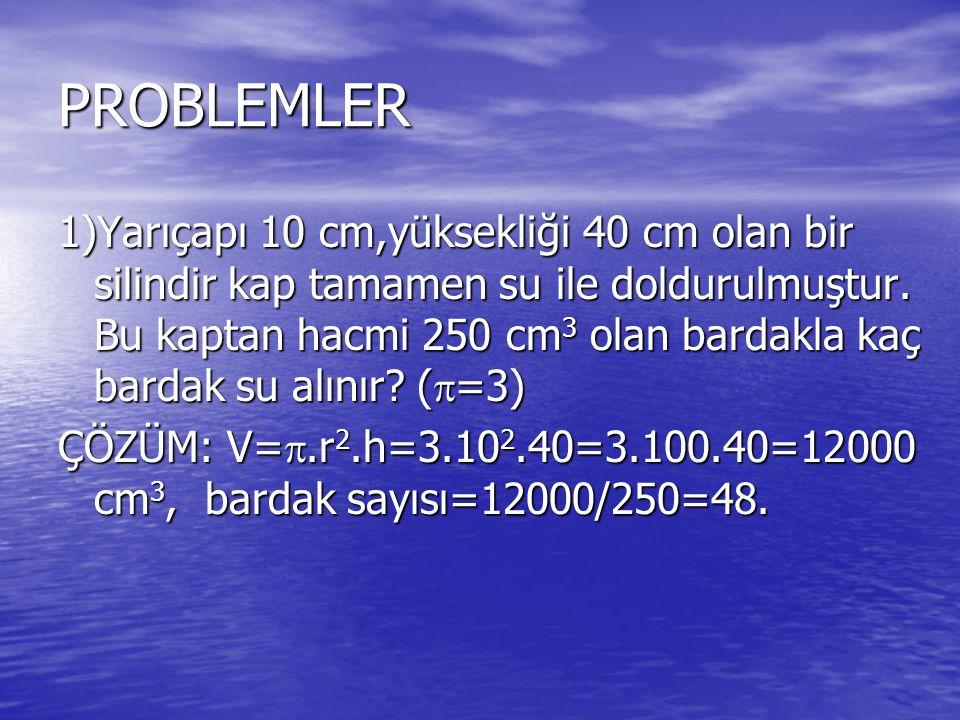 PROBLEMLER 1)Yarıçapı 10 cm,yüksekliği 40 cm olan bir silindir kap tamamen su ile doldurulmuştur.