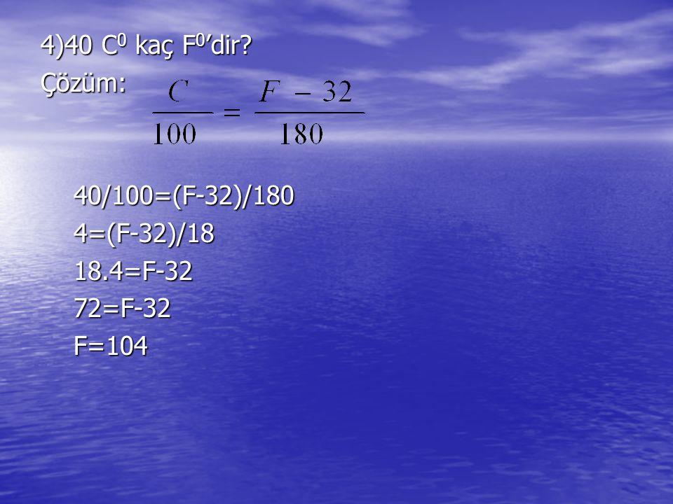 4)40 C 0 kaç F 0 'dir.