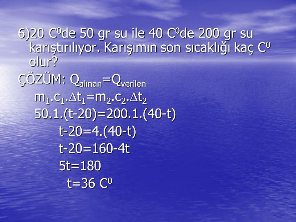 6)20 C 0 de 50 gr su ile 40 C 0 de 200 gr su karıştırılıyor.