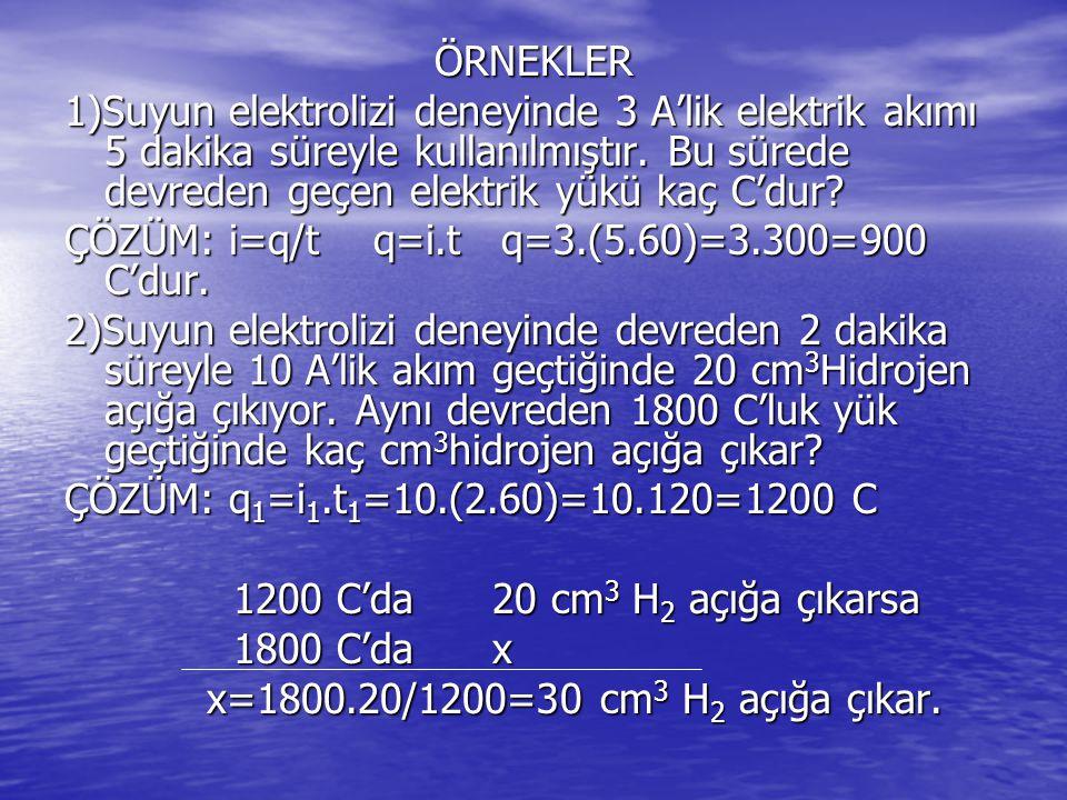 ÖRNEKLER 1)Suyun elektrolizi deneyinde 3 A'lik elektrik akımı 5 dakika süreyle kullanılmıştır.
