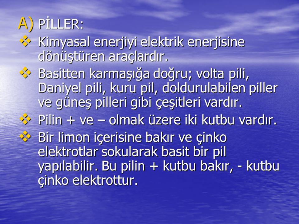 A) PİLLER:  Kimyasal enerjiyi elektrik enerjisine dönüştüren araçlardır.