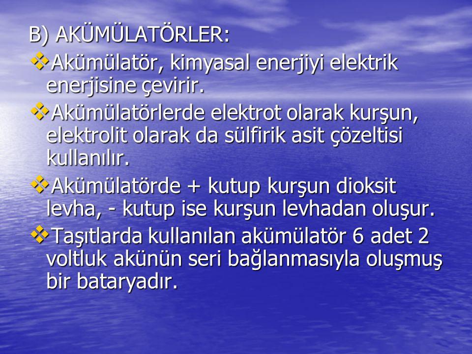 B) AKÜMÜLATÖRLER:  Akümülatör, kimyasal enerjiyi elektrik enerjisine çevirir.