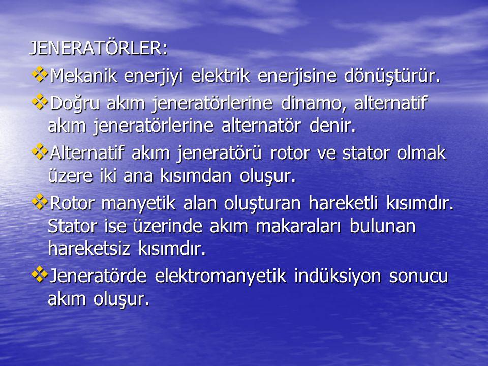 JENERATÖRLER:  Mekanik enerjiyi elektrik enerjisine dönüştürür.