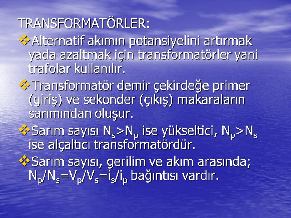 TRANSFORMATÖRLER:  Alternatif akımın potansiyelini artırmak yada azaltmak için transformatörler yani trafolar kullanılır.