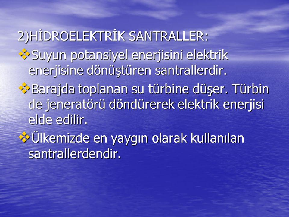 2)HİDROELEKTRİK SANTRALLER:  Suyun potansiyel enerjisini elektrik enerjisine dönüştüren santrallerdir.