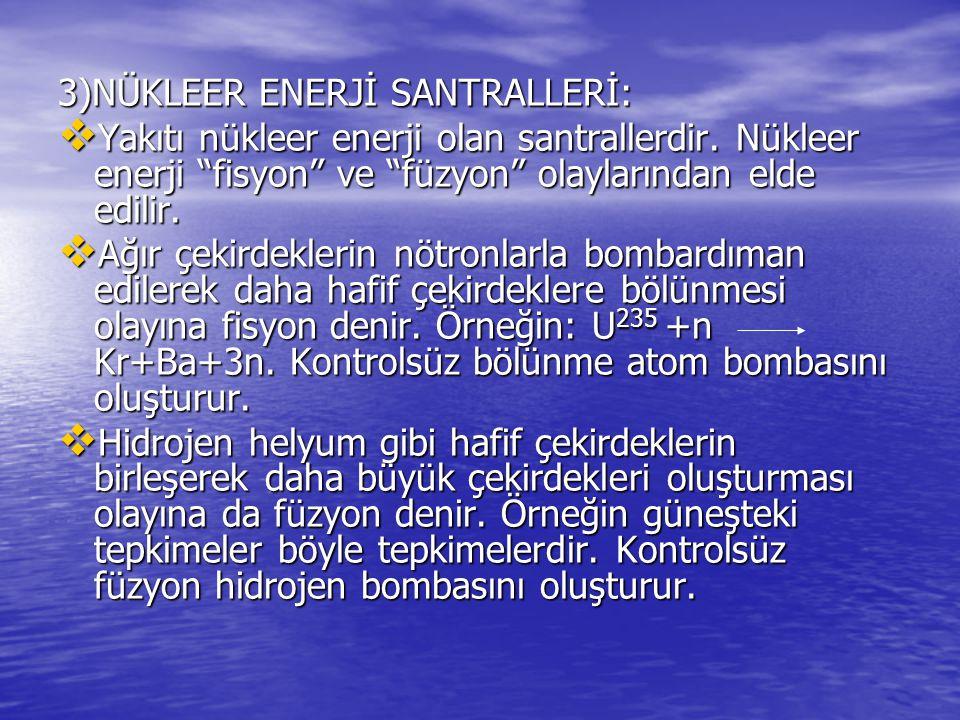 3)NÜKLEER ENERJİ SANTRALLERİ:  Yakıtı nükleer enerji olan santrallerdir.