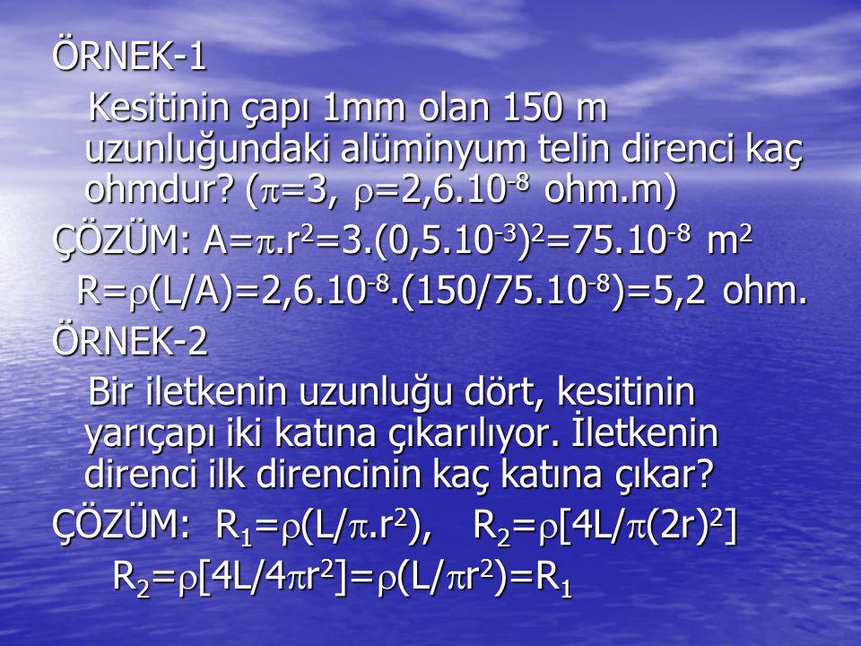ÖRNEK-1 Kesitinin çapı 1mm olan 150 m uzunluğundaki alüminyum telin direnci kaç ohmdur.