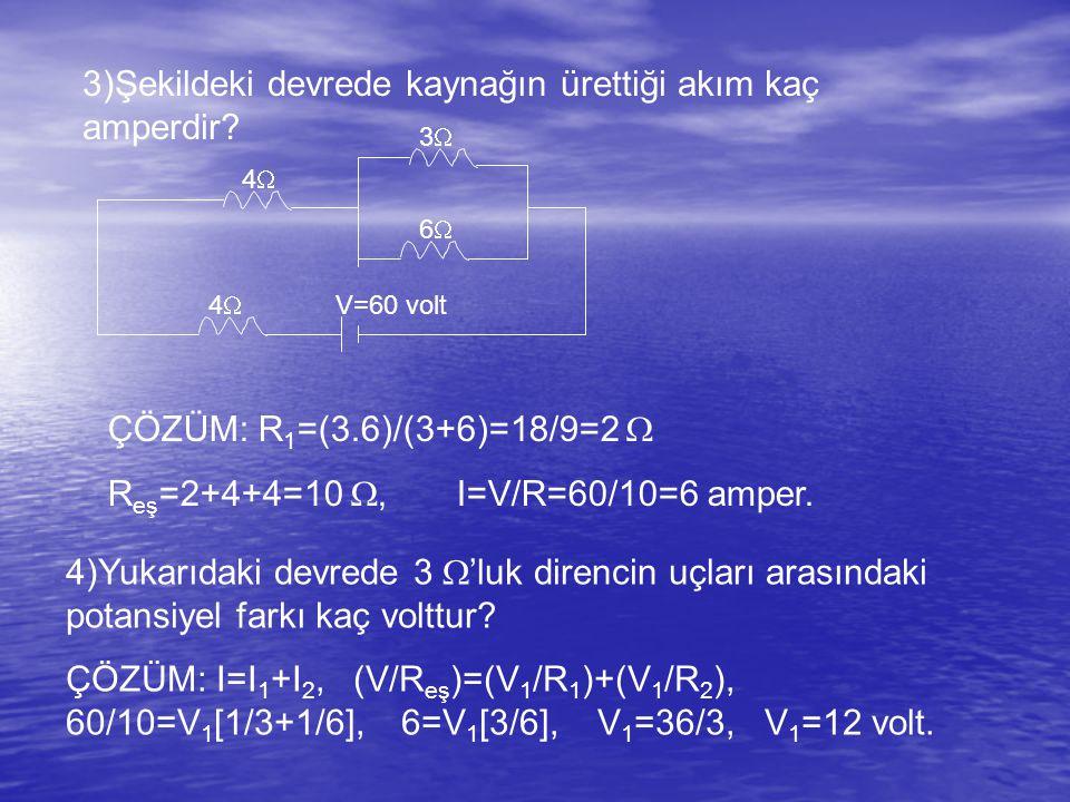 3)Şekildeki devrede kaynağın ürettiği akım kaç amperdir.