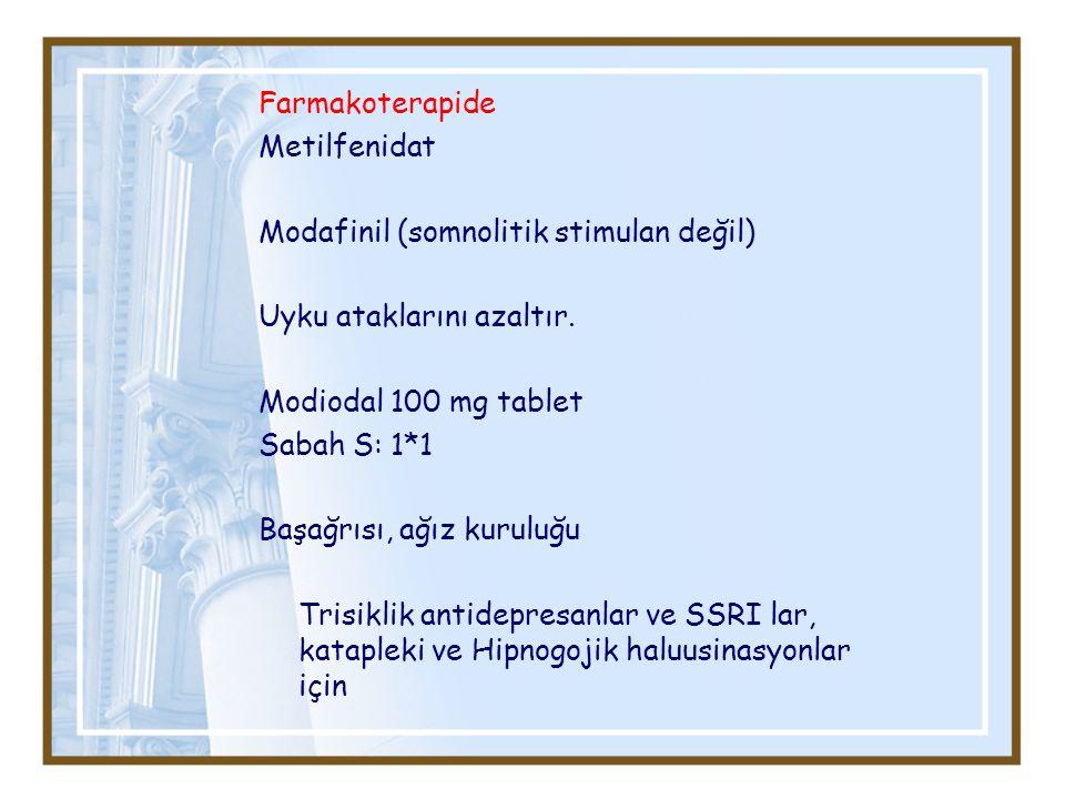 Farmakoterapide Metilfenidat Modafinil (somnolitik stimulan değil) Uyku ataklarını azaltır. Modiodal 100 mg tablet Sabah S: 1*1 Başağrısı, ağız kurulu