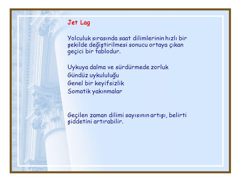 Jet Lag Yolculuk sırasında saat dilimlerinin hızlı bir şekilde değiştirilmesi sonucu ortaya çıkan geçici bir tablodur. Uykuya dalma ve sürdürmede zorl