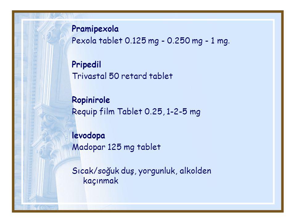 Pramipexola Pexola tablet 0.125 mg - 0.250 mg - 1 mg. Pripedil Trivastal 50 retard tablet Ropinirole Requip film Tablet 0.25, 1-2-5 mg levodopa Madopa