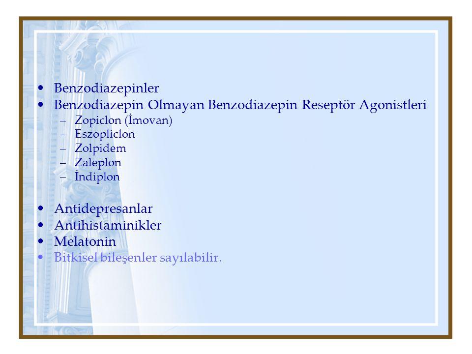 Benzodiazepinler Benzodiazepin Olmayan Benzodiazepin Reseptör Agonistleri –Zopiclon (İmovan) –Eszopliclon –Zolpidem –Zaleplon –İndiplon Antidepresanlar Antihistaminikler Melatonin Bitkisel bileşenler sayılabilir.