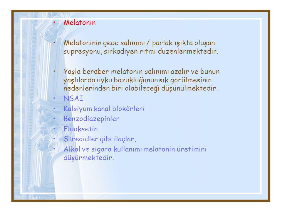 Melatonin Melatoninin gece salınımı / parlak ışıkta oluşan süpresyonu, sirkadiyen ritmi düzenlenmektedir. Yaşla beraber melatonin salınımı azalır ve b