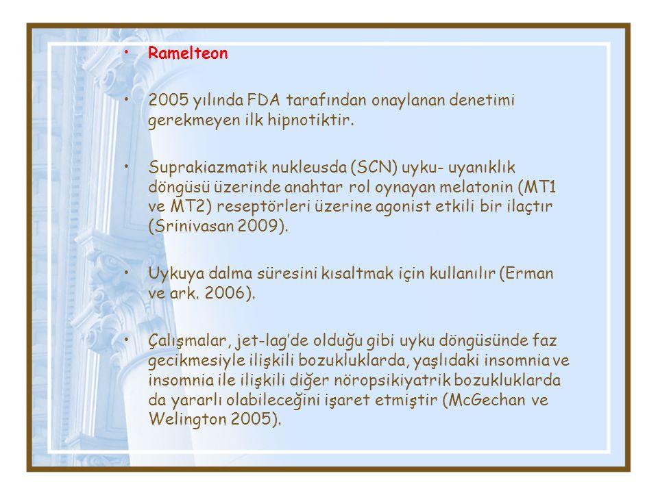 Ramelteon 2005 yılında FDA tarafından onaylanan denetimi gerekmeyen ilk hipnotiktir. Suprakiazmatik nukleusda (SCN) uyku- uyanıklık döngüsü üzerinde a