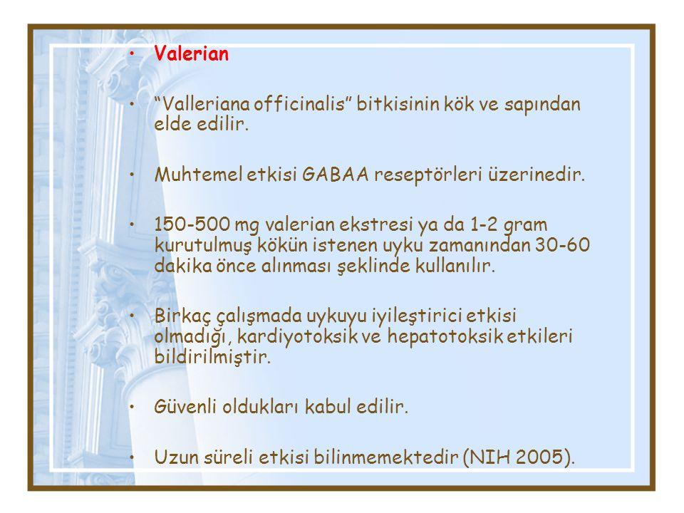"""Valerian """"Valleriana officinalis"""" bitkisinin kök ve sapından elde edilir. Muhtemel etkisi GABAA reseptörleri üzerinedir. 150-500 mg valerian ekstresi"""