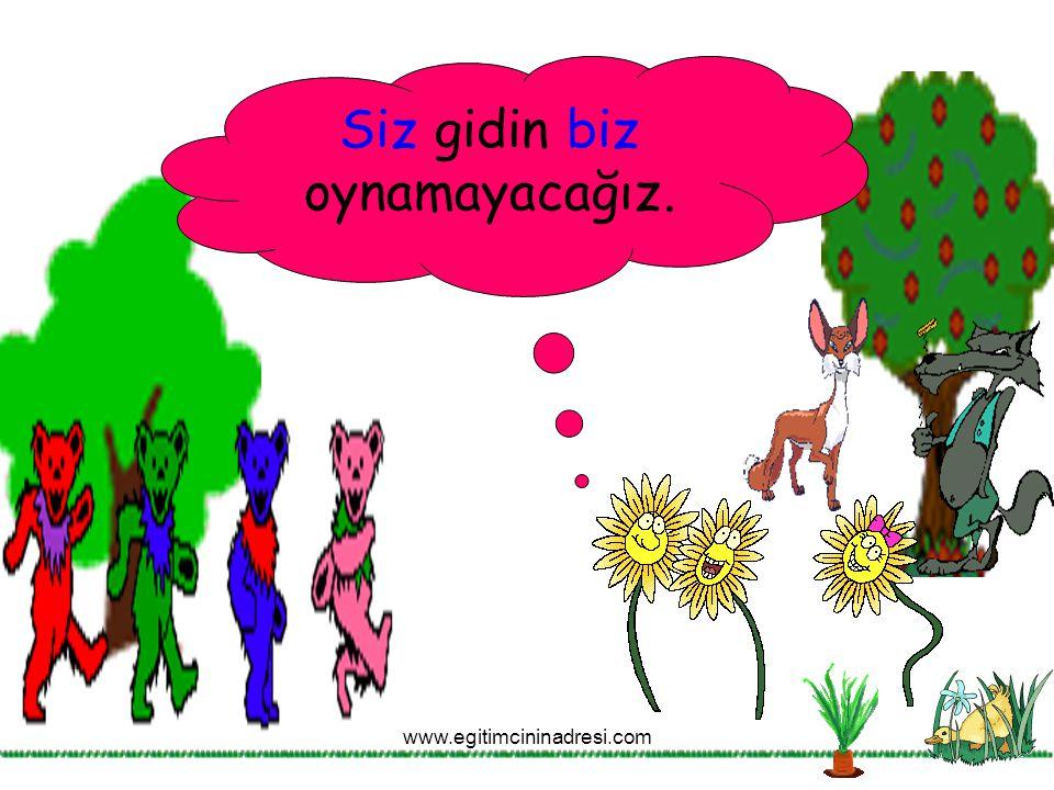 Siz gidin biz oynamayacağız. www.egitimcininadresi.com