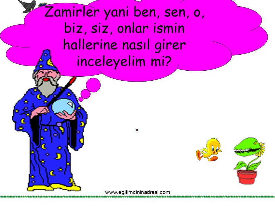 Zamirler yani ben, sen, o, biz, siz, onlar ismin hallerine nasıl girer inceleyelim mi? www.egitimcininadresi.com