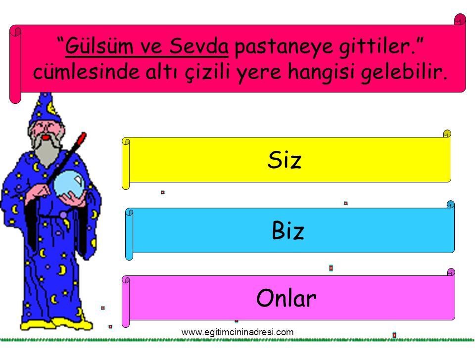 """""""Gülsüm ve Sevda pastaneye gittiler."""" cümlesinde altı çizili yere hangisi gelebilir. Siz Onlar Biz www.egitimcininadresi.com"""