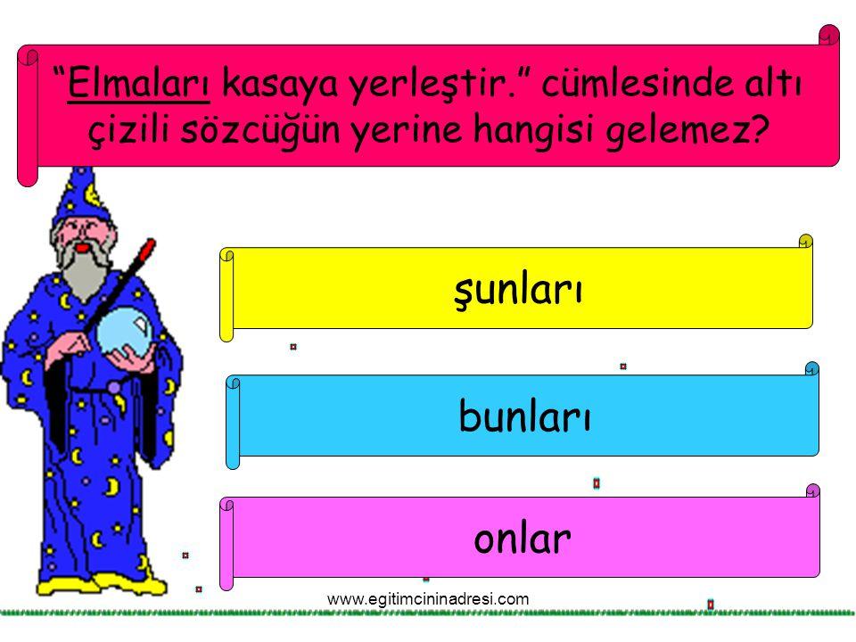 """""""Elmaları kasaya yerleştir."""" cümlesinde altı çizili sözcüğün yerine hangisi gelemez? şunları onlar bunları www.egitimcininadresi.com"""