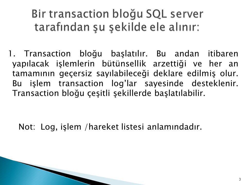 1. Transaction bloğu başlatılır.