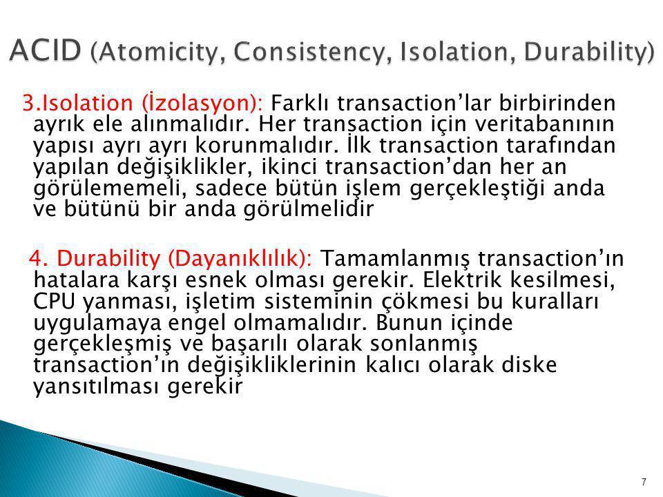 3.Isolation (İzolasyon): Farklı transaction'lar birbirinden ayrık ele alınmalıdır.