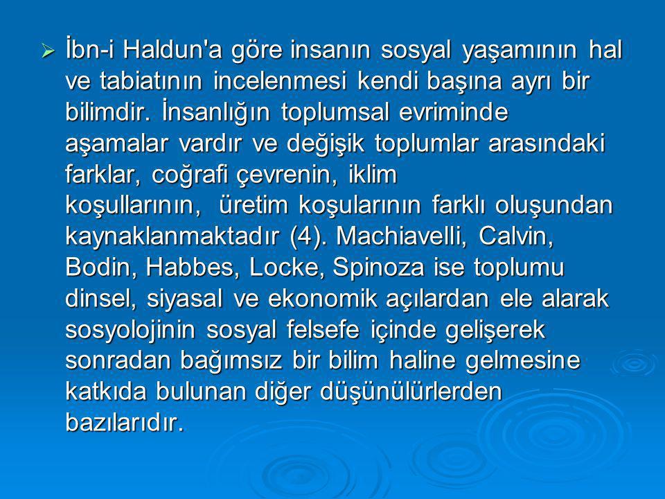  İbn-i Haldun'a göre insanın sosyal yaşamının hal ve tabiatının incelenmesi kendi başına ayrı bir bilimdir. İnsanlığın toplumsal evriminde aşamalar v