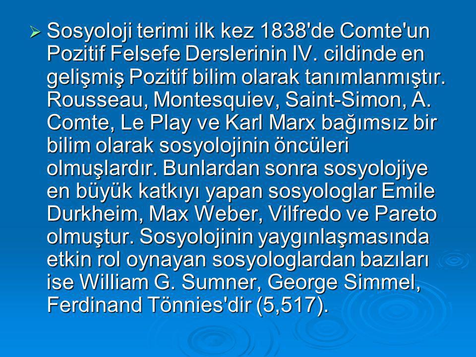  Sosyoloji terimi ilk kez 1838'de Comte'un Pozitif Felsefe Derslerinin IV. cildinde en gelişmiş Pozitif bilim olarak tanımlanmıştır. Rousseau, Montes