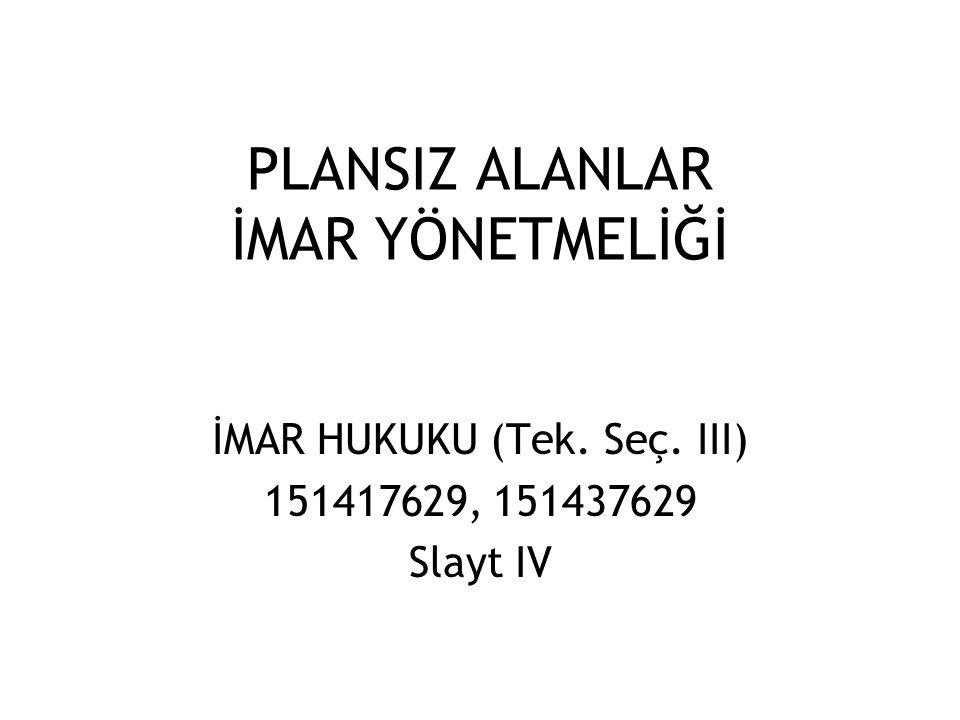 PLANSIZ ALANLAR İMAR YÖNETMELİĞİ İMAR HUKUKU (Tek. Seç. III) 151417629, 151437629 Slayt IV