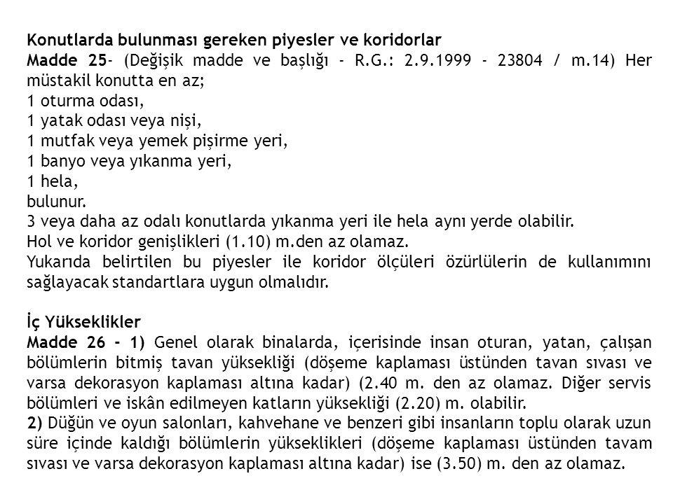 Konutlarda bulunması gereken piyesler ve koridorlar Madde 25- (Değişik madde ve başlığı - R.G.: 2.9.1999 - 23804 / m.14) Her müstakil konutta en az; 1