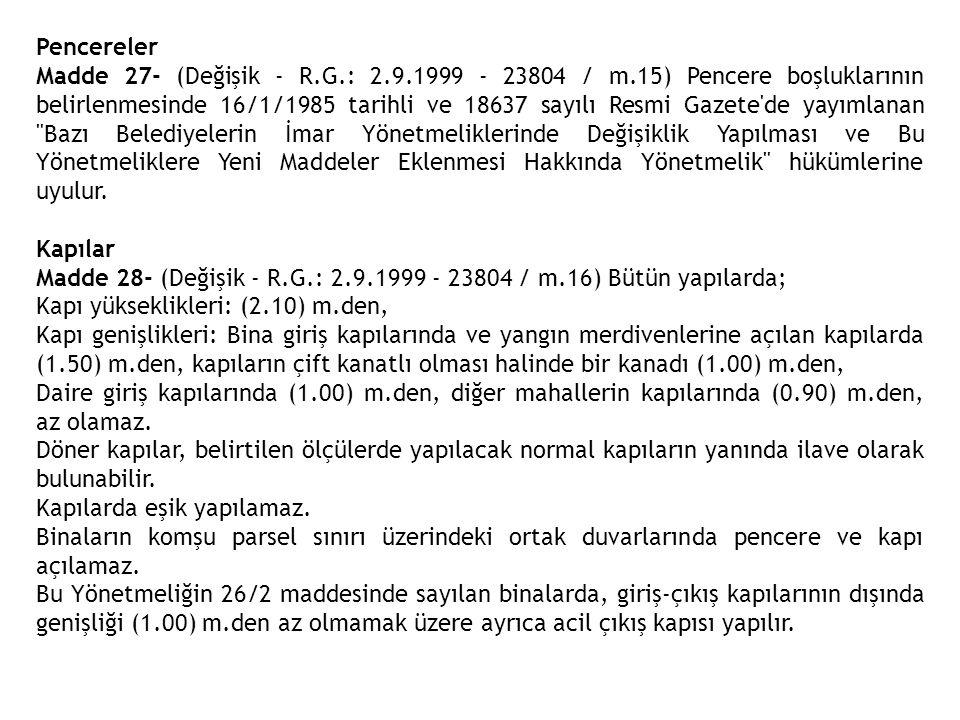 Pencereler Madde 27- (Değişik - R.G.: 2.9.1999 - 23804 / m.15) Pencere boşluklarının belirlenmesinde 16/1/1985 tarihli ve 18637 sayılı Resmi Gazete'de