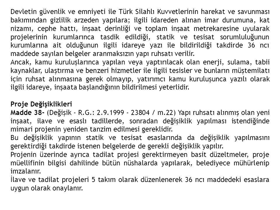 Devletin güvenlik ve emniyeti ile Türk Silahlı Kuvvetlerinin harekat ve savunması bakımından gizlilik arzeden yapılara; ilgili idareden alınan imar du