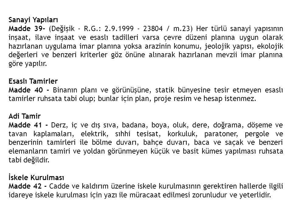 Sanayi Yapıları Madde 39- (Değişik - R.G.: 2.9.1999 - 23804 / m.23) Her türlü sanayi yapısının inşaat, ilave inşaat ve esaslı tadilleri varsa çevre dü