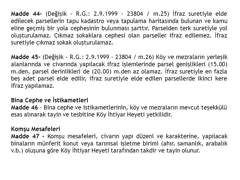 Madde 44- (Değişik - R.G.: 2.9.1999 - 23804 / m.25) İfraz suretiyle elde edilecek parsellerin tapu kadastro veya tapulama haritasında bulunan ve kamu