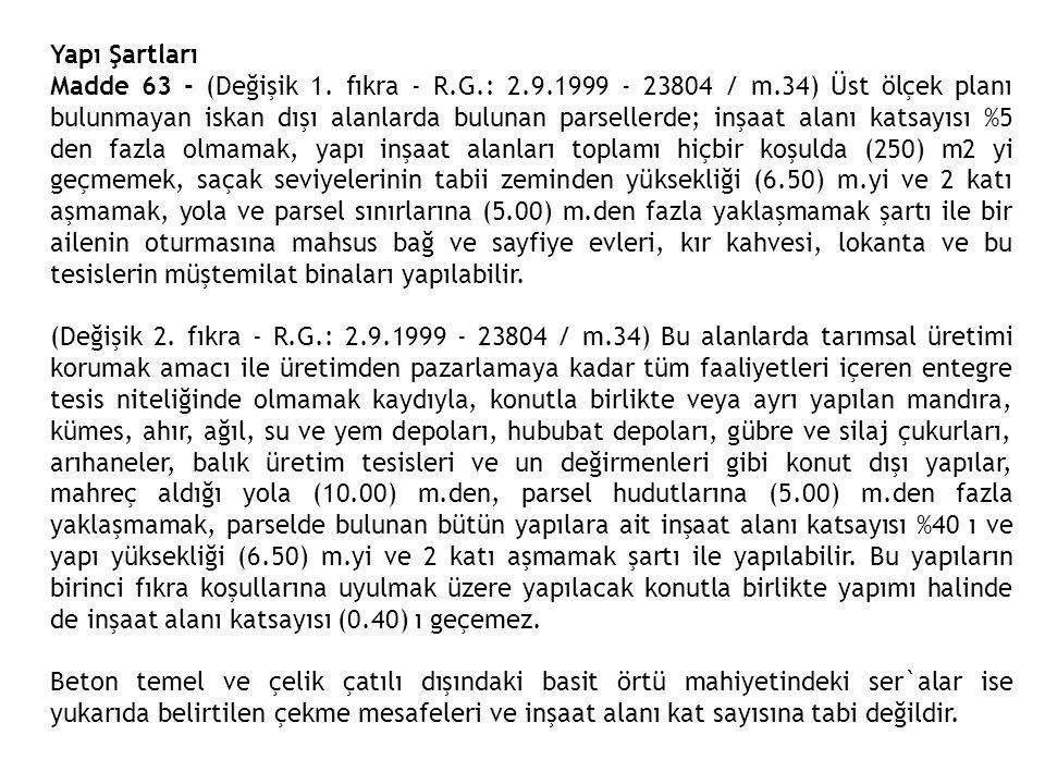 Yapı Şartları Madde 63 - (Değişik 1. fıkra - R.G.: 2.9.1999 - 23804 / m.34) Üst ölçek planı bulunmayan iskan dışı alanlarda bulunan parsellerde; inşaa