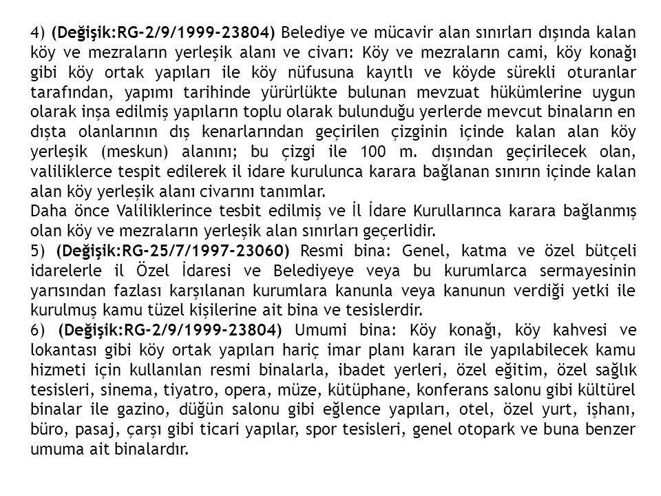 4) (Değişik:RG-2/9/1999-23804) Belediye ve mücavir alan sınırları dışında kalan köy ve mezraların yerleşik alanı ve civarı: Köy ve mezraların cami, kö